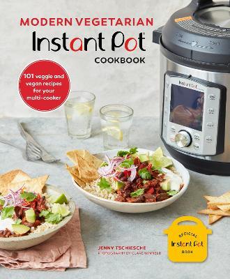 Modern Vegetarian Instant Pot (R) Cookbook: 101 Veggie and Vegan Recipes for Your Multi-Cooker book