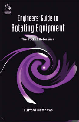Engineers' Guide to Rotating Equipment: The Pocket Reference book