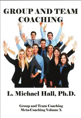 Group and Team Coaching by L Michael Hall