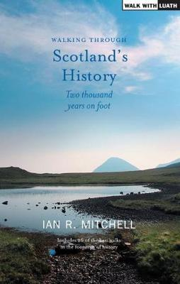 Walking through Scotland's History: Two Thousand Years on Foot by Ian R. Mitchell