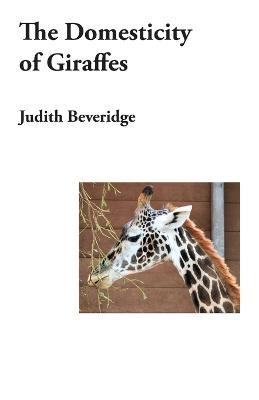 Domesticity of Giraffes by Judith Beveridge