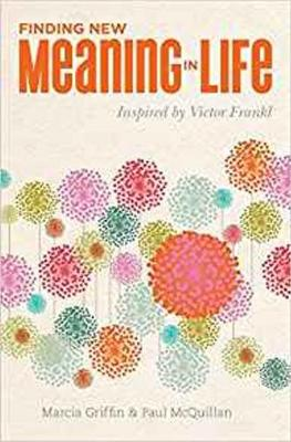 Finding New Meaning in Life by Marcia Griffin and Paul Mcquillan