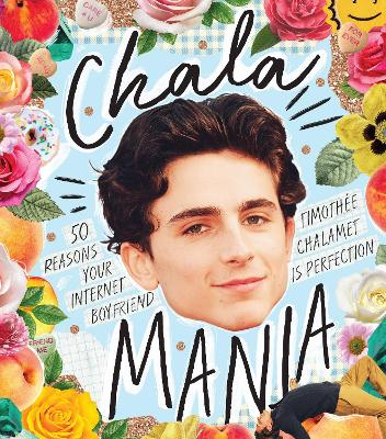 Chalamania: 50 reasons your internet boyfriend Timothee Chalamet is perfection by Billie Oliver