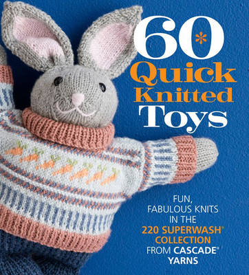 60 Quick Knitted Toys by Sixth&Spring Books