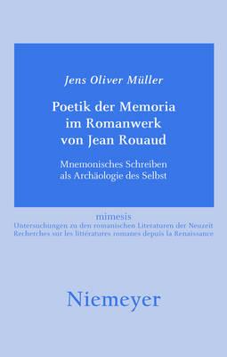 Poetik der Memoria im Romanwerk von Jean Rouaud: Mnemonisches Schreiben als Archaologie des Selbst by Jens Oliver Muller
