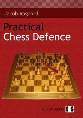 Practical Chess Defence by Grandmaster Jacob Aagaard