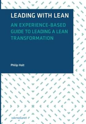 Leading with Lean: An Experience-Based Guide to Leading a Lean Transformation by Philip Holt
