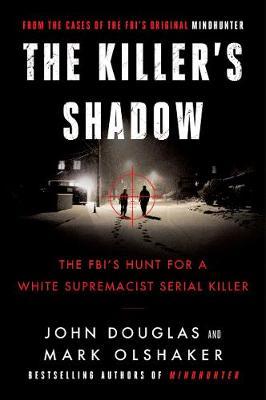 The Killer's Shadow: The FBI's Hunt For A White Supremacist Serial Killer by John E. Douglas