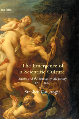 The Emergence of a Scientific Culture by Stephen Gaukroger