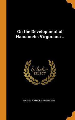 On the Development of Hamamelis Virginiana .. book