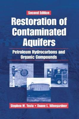 Restoration of Contaminated Aquifers: Petroleum Hydrocarbons and Organic Compounds, Second Edition by Duane L. Winegardner