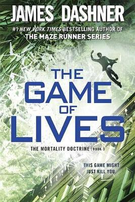 Game of Lives (the Mortality Doctrine, Book Three) by James Dashner
