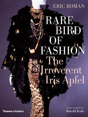 Rare Bird of Fashion: The Irreverent Iris Apfel by Eric Boman