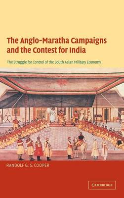 The Anglo-Maratha Campaigns and the Contest for India by Randolf G.S. Cooper