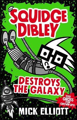 Squidge Dibley Destroys the Galaxy by Mick Elliott