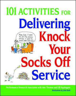 101 Activities for Delivering Knock Your Socks Off Service by Performance Research Associates