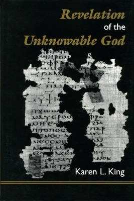 Revelation of the Unknowable God by Karen L. King