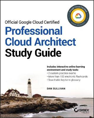 Official Google Cloud Certified Professional Cloud Architect Study Guide by Dan Sullivan