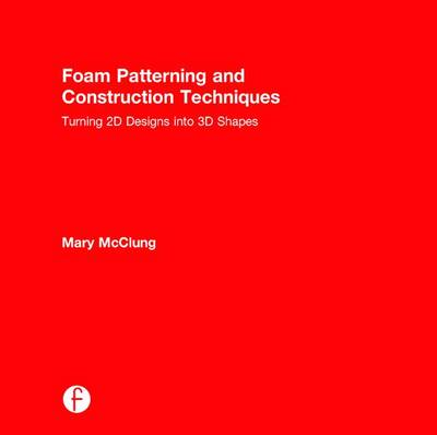 Foam Patterning and Construction Techniques by Mary McClung