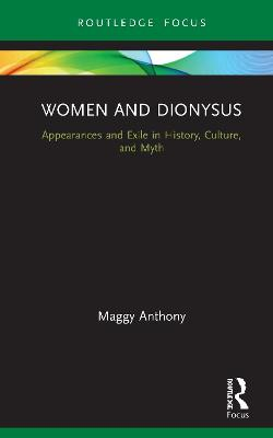 Women and Dionysus: Appearances and Exile in History, Culture, and Myth book