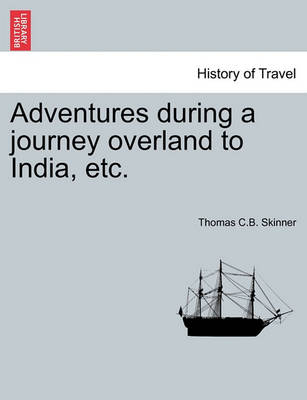 Adventures During a Journey Overland to India, Etc. by C. B. Thomas