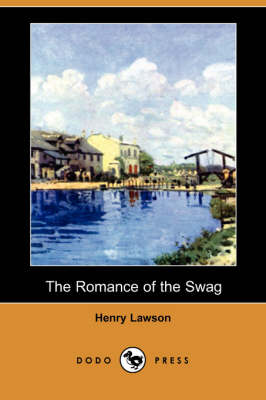 The Romance of the Swag (Dodo Press) by Henry Lawson
