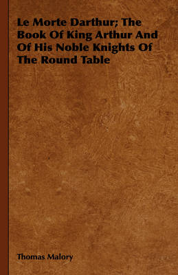 Le Morte Darthur; The Book Of King Arthur And Of His Noble Knights Of The Round Table by Sir Thomas Malory