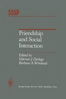 Friendship and Social Interaction by Valerian J. Derlega