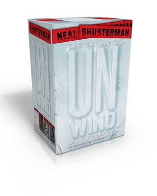 The Complete Unwind Dystology Set by Neal Shusterman