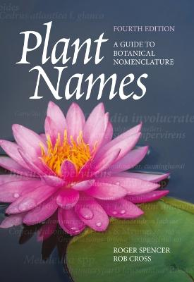 Plant Names: A Guide to Botanical Nomenclature by Roger Spencer