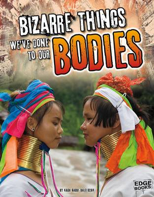 Bizarre Things We've Done to Our Bodies book
