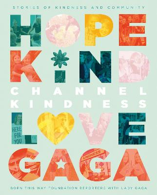 Channel Kindness: Stories of Kindness and Community by Born This Way Foundation Reporters with Lady Gaga