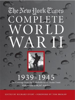 The New York Times Complete World War 2 by Richard Overy