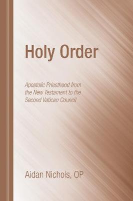 Holy Order by Aidan O P Nichols