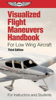 Visualized Flight Maneuvers Handbook for Low Wing Aircraft: For Instructors and Students by ASA Test Prep Board