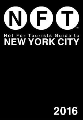 Not For Tourists Guide to New York City 2016 by Not For Tourists