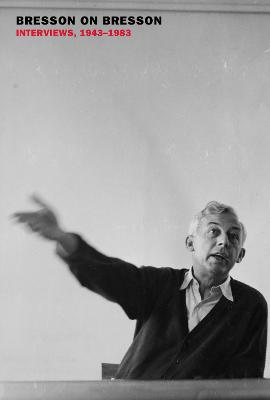 Bresson On Bresson by Anna Moschovakis