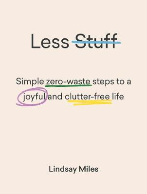 Less Stuff: Simple zero-waste steps to a joyful and clutter-free life by Lindsay Miles