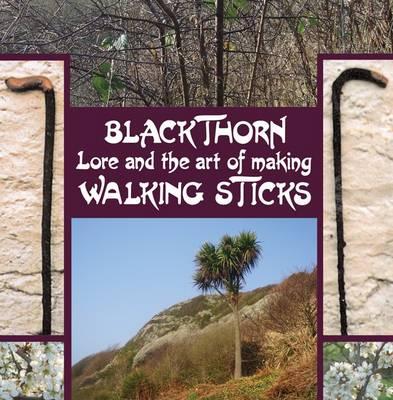 Blackthorn Lore and the Art of Making Walking Sticks by John Murchie Douglas