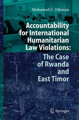 Accountability for International Humanitarian Law Violations: The Case of Rwanda and East Timor by Mohamed Othman