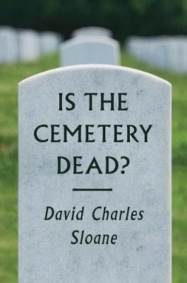 Is the Cemetery Dead? by David Charles Sloane