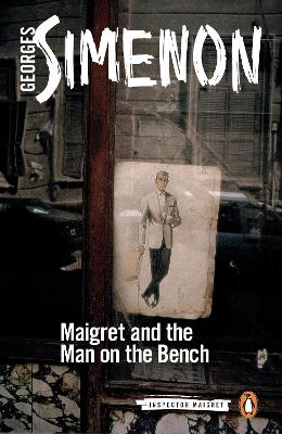 Maigret and the Man on the Bench: Inspector Maigret #41 by Georges Simenon