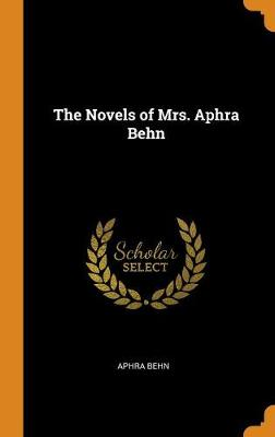 The Novels of Mrs. Aphra Behn by Aphra Behn