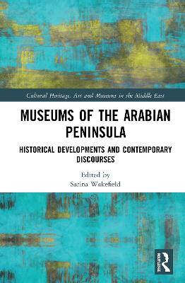 Museums of the Arabian Peninsula: Historical Developments and Contemporary Discourses book