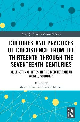 Cultures and Practices of Coexistence from the Thirteenth Through the Seventeenth Centuries: Multi-Ethnic Cities in the Mediterranean World, Volume 1 by Marco Folin
