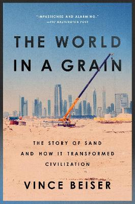 The World In A Grain: The Story of Sand and How It Transformed Civilization by Vince Beiser