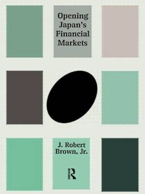 Opening Japan's Financial Markets by James Robert Brown