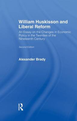 William Huskisson and Liberal Reform by Alexander Brady