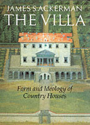 The Villa: Form and Ideology of Country Houses by James S. Ackerman