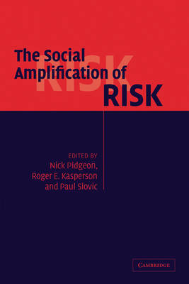 The Social Amplification of Risk by Nick Pidgeon